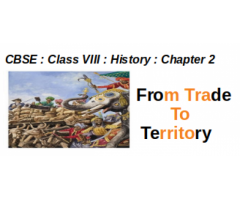 CBSE : Class VIII : History : Chapter 2 : From Trade to Territory : Notes, Question and Answers.