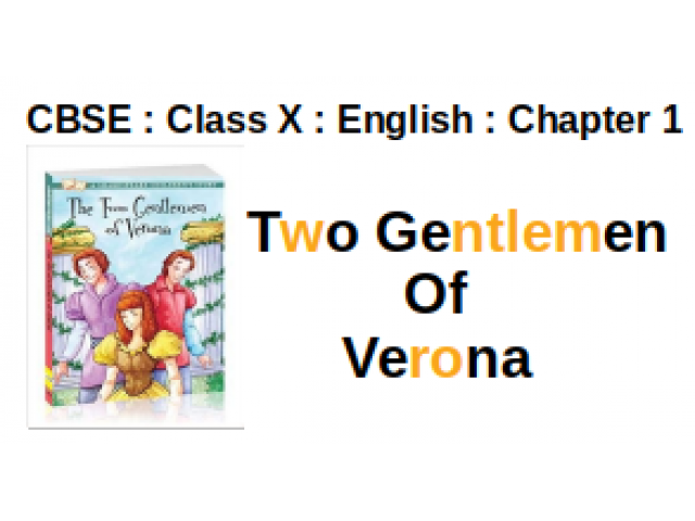 CBSE : Class X : English : Chapter 1 : Two Gentlemen Of Verona : Question And Answer