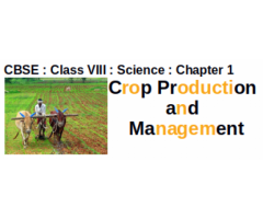 CBSE - CLASS VIII - Science -- Chapter 1 : Crop Production and Management : Question and Answer