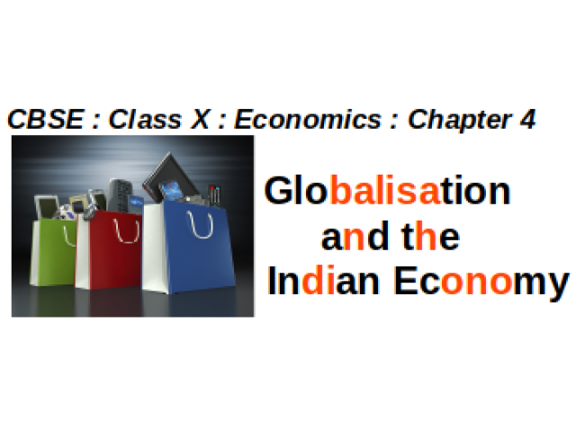CBSE - CLASS X - Economics -- Chapter 4 : Globalisation and the Indian Economy :  Question And Answer