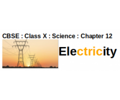CBSE : Class X : Science : Chapter 12 : Electricity  :  Question And Answer