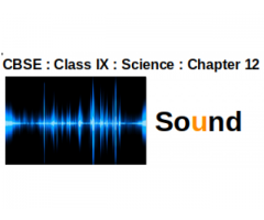 CBSE - Class IX - Science -- Chapter 12 : Sound : What is sound ?