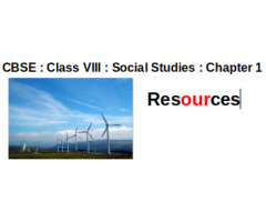 CBSE : Class VIII : Geography : Chapter 1 : What is natural resources ?