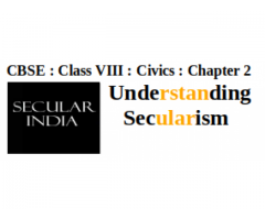 CBSE : Class VIII : Civics : Chapter 2 : Understanding Secularism :What do you understand by secularism ? Is India secular country ?